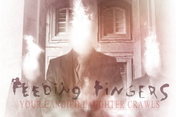 Feeding Fingers – Your Candied Laughter Crawls – nuovo video e free download
