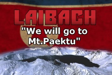Laibach – We will go to Mt. Paektu