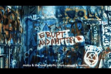 Moby & The Void Pacific Choir – Erupt & Matter
