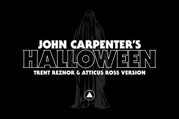 Trent Reznor & Atticus Ross – John Carpenter's Halloween